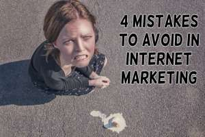 4 Internet Marketing Mistakes You Have to Avoid