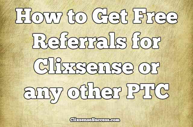 How to Get Free Referrals for Clixsense or any other PTC