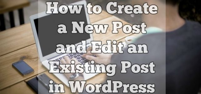 How to Create a New Post and Edit an Existing Post in WordPress (Video)